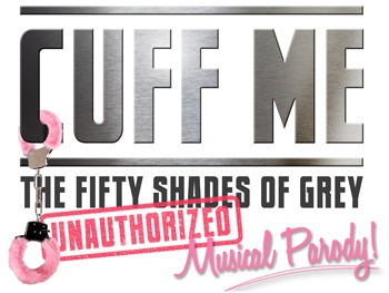 Cuff Me: The Fifty Shades of Grey Musical Parody to Get Kinky Off-Broadway