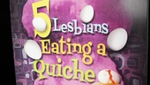 5 Lesbians Eating a Quiche Opening Night