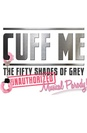 Cuff Me: The Fifty Shades of Grey Musical Parody poster