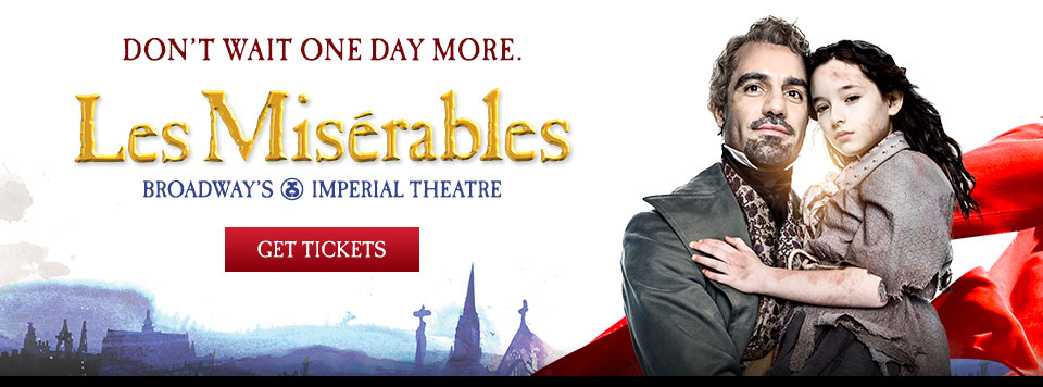 DON'T WAIT ONE DAY MORE. - Les Miserables - BROADWAY'S IMPERIAL THEATRE - GET TICKETS