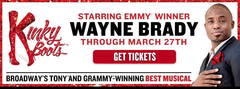 KINKY BOOTS starring Emmy® Winner WAYNE BRADY through March 27th - GET TICKETS