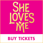 Buy Tickets to She Loves Me